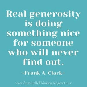 Give without asking for something in return. Help and lend a hand to ...