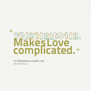 Quotes Picture: friend zone makes love complicated