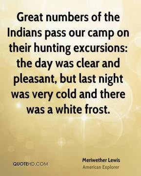 Meriwether Lewis - Great numbers of the Indians pass our camp on their ...
