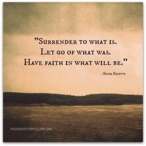 Surrender To What Is Let Go Of What Was Have In What Will Be - Letting ...