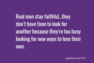 for Quote #153: Real men stay faithful...they don't have time to look ...