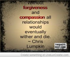 FORGIVENESS AND COMPASSION- BY Chris Lumpkin For more quotes, sayings ...