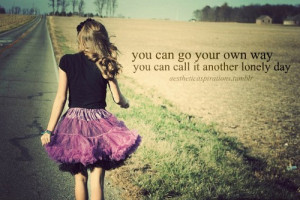 go your own way, lonely, tutu, your own way