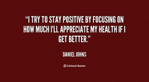 try to stay positive by focusing on how much I'll appreciate my ...