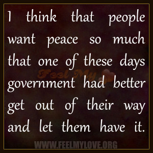 think-that-people-want-peace-so-much-that-one-of-these-days ...
