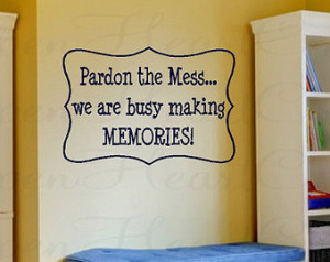 Pardon the Mess We Are Busy Making Memories Kids Wall Decal Saying ...