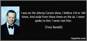 was on the Johnny Carson show, I believe 114 or 104 times. And aside ...