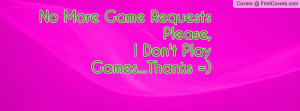no more game requests please , Pictures , i don't play games...thanks ...