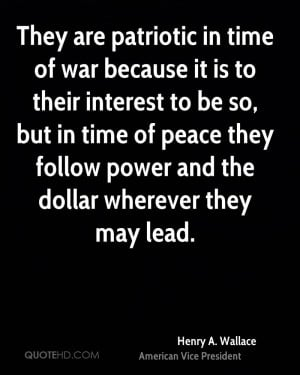 They are patriotic in time of war because it is to their interest to ...