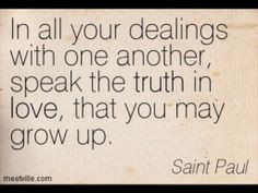 In all your dealings with one another, speak the truth in love, that ...