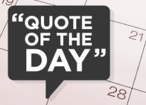 Tags: quote , Quote of the day
