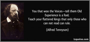 You that woo the Voices—tell them Old Experience is a fool; Teach ...