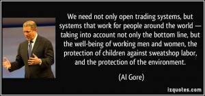 ... sweatshop labor, and the protection of the environment. - Al Gore