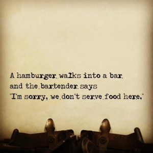 Related to Hamburger Walks Into Bar And The Bartender Says Sorry Don