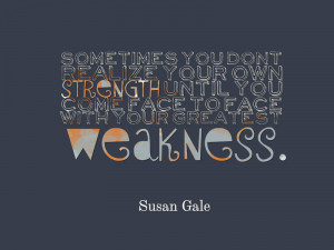 "29. ""Sometimes you don't realize your own strength until you come ..."