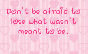Don't Be Afraid To Lose What Wasn't Meant To Be Facebook Quote