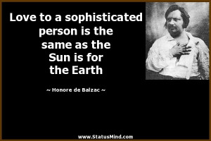 ... as the Sun is for the Earth - Honore de Balzac Quotes - StatusMind.com