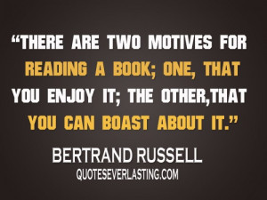 There are two motives for reading a book; one, that you enjoy it; the ...