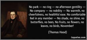 ... , No fruits, no flowers, no leaves, no birds, November! - Thomas Hood