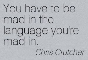 ... In The Language You're Mad In. - Chris Crutcher ~ Censorship Quotes