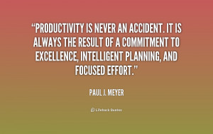 Productivity is never an accident. It is always the result of a ...