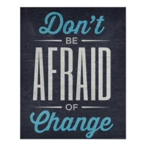 Don't Be Afraid Of Change Poster