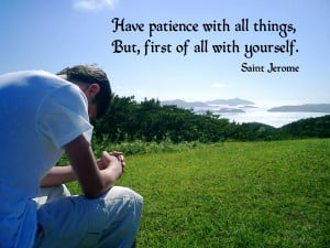 Famous Patience Quotes with Images – Have patience with all things ...