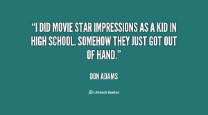 did movie star impressions as a kid in high school. Somehow they ...