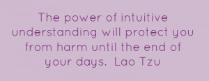 ... will protect you from harm until the end of your days.Lao Tzu