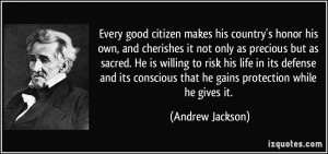Every good citizen makes his country's honor his own, and cherishes it ...
