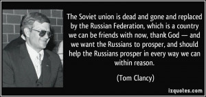 The Soviet union is dead and gone and replaced by the Russian ...