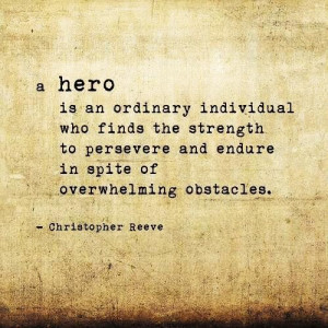 ... some of your heroes and why how will you be a hero for others today