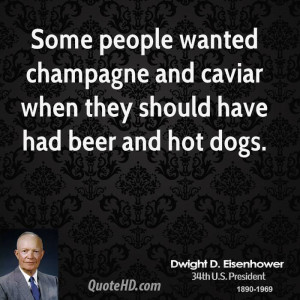 Some people wanted champagne and caviar when they should have had beer ...