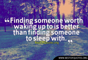 Finding someone worth waking up to is better than finding someone to ...