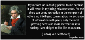 misfortune is doubly painful to me because it will result in my being ...