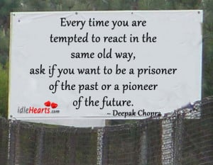 Every Time You Are Tempted to react In the same Old Way ~ Future Quote