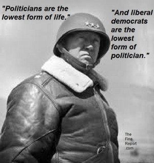 "Gen. George S. Patton: ""Politicians are the lowest form of life on ..."