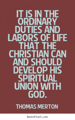 ... ordinary duties and labors of life.. Thomas Merton great life quote