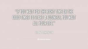 quote-Fran-Tarkenton-if-you-wait-for-the-right-time-139314_1.png