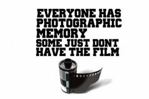 ... Has Photographic Memory some Just Dont Have The Film ~ Funny Quote