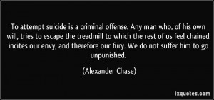 To attempt suicide is a criminal offense. Any man who, of his own will ...