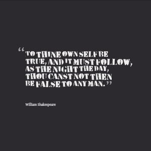 To thine own self be true...