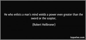 ... power even greater than the sword or the scepter, - Robert Heilbroner