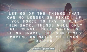 ... on is being brave, but sometimes moving on makes you even tougher