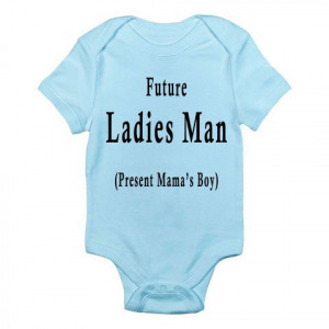 ... Funny Baby Boy Onesie- THE ORIGINAL Future Ladies Man Current Mama's