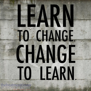 Learn to change, change to learn.