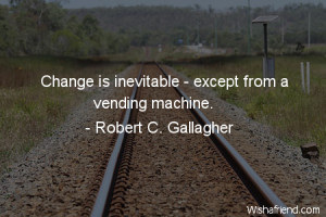 Change change is inevitable except from a vending machine