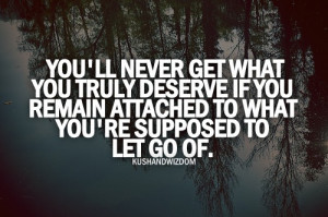 ... deserve, if you are attached to what you're supposed to let go of