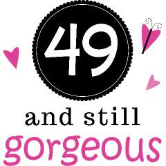 49th Birthday Gorgeous