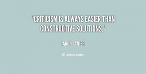Criticism is always easier than constructive solutions.""